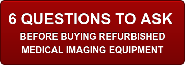 6 Questions to Ask Before Buying Refurbished Imaging Equipment