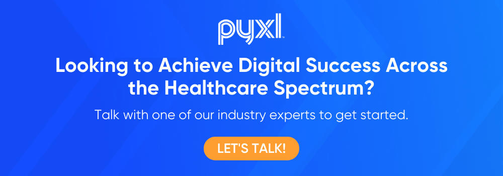 Looking to Achieve Digital Success Across the Healthcare Spectrum? Contact Pyxl!