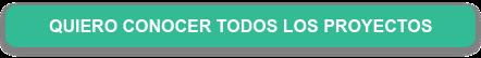 QUIERO CONOCER TODOS LOS PROYECTOS