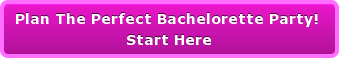Plan The Perfect Bachelorette Party!  Start Here
