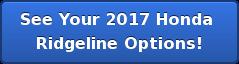 See Your 2017 Honda  Ridgeline Options!