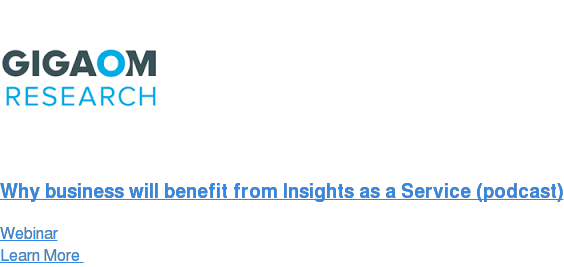 Why business will benefit from Insights as a Service (podcast) Webinar Learn More