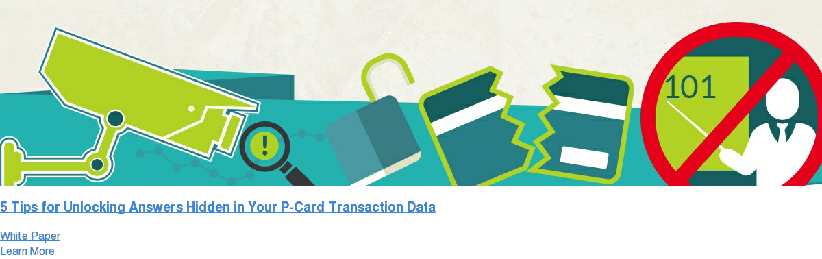 5 Tips for Unlocking Answers Hidden in Your P-Card Transaction Data White Paper Learn More