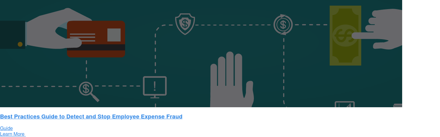 Best Practices Guide to Detect and Stop Employee Expense Fraud Guide Learn More