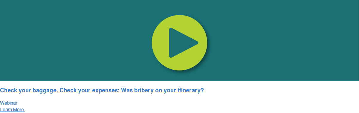 Check your baggage. Check your expenses: Was bribery on your itinerary? Webinar Learn More