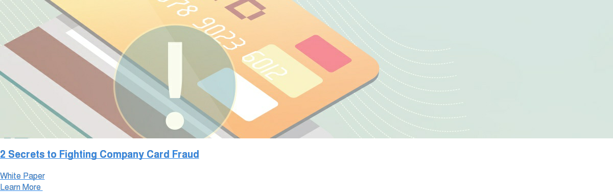 2 Secrets to Fighting Company Card Fraud White Paper Learn More