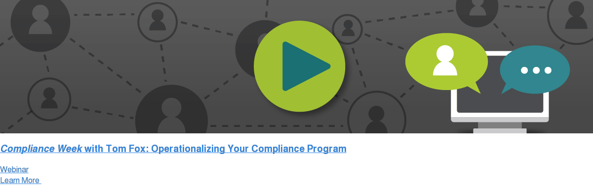 Compliance Week with Tom Fox: Operationalizing Your Compliance Program Webinar Learn More