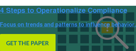 4 Steps to Operationalize Compliance  Focus on trends and patterns to influence behavior.