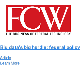 Big data's big hurdle: federal policy Article Learn More
