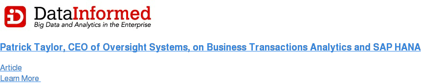 Patrick Taylor, CEO of Oversight Systems, on Business Transactions Analytics  and SAP HANA Article Learn More
