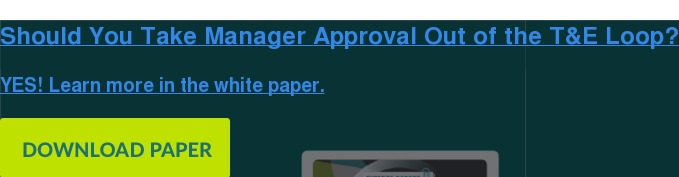 Should You Take Manager Approval Out of the T&E Loop?  YES! Learn more in the white paper.