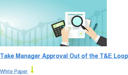 Take Manager Approval Out of the T&E Loop White Paper