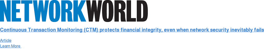 Continuous Transaction Monitoring (CTM) protects financial integrity, even  when network security inevitably fails Article Learn More