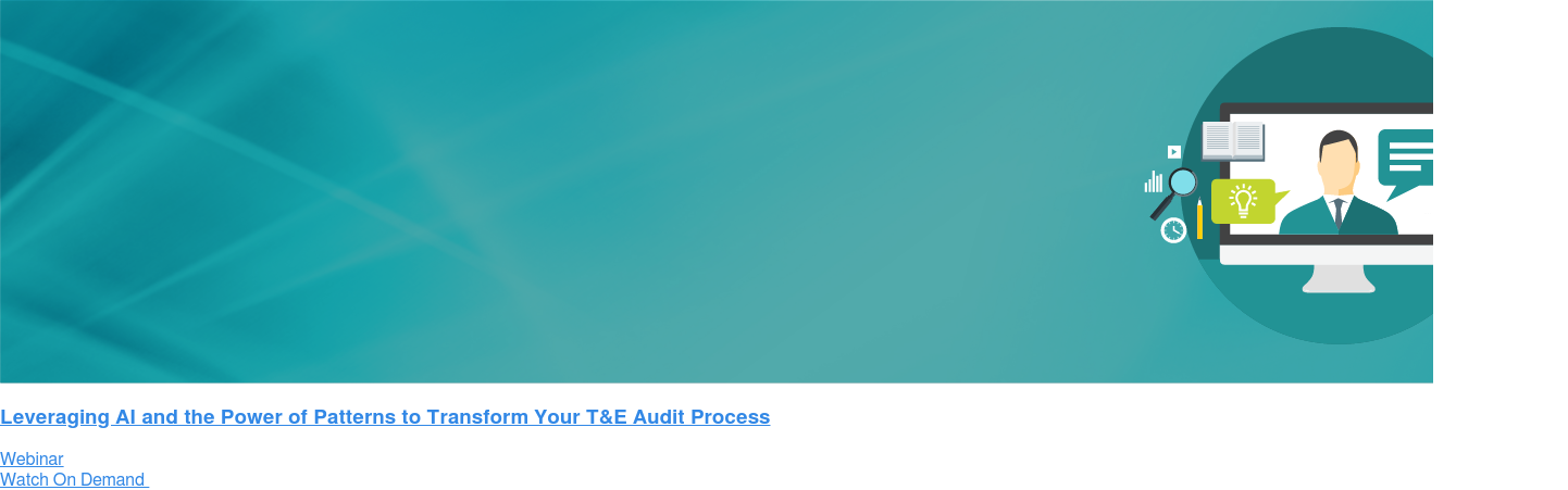 Leveraging AI and the Power of Patterns to Transform Your T&E Audit Process Webinar Watch On Demand