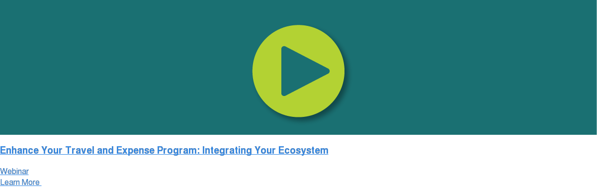 Enhance Your Travel and Expense Program: Integrating Your Ecosystem Webinar Learn More