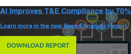AI Improves T&E Compliance by 70%  Learn more in the new Spend Analysis Report