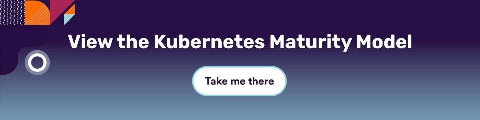 View the Kubernetes Maturity Model