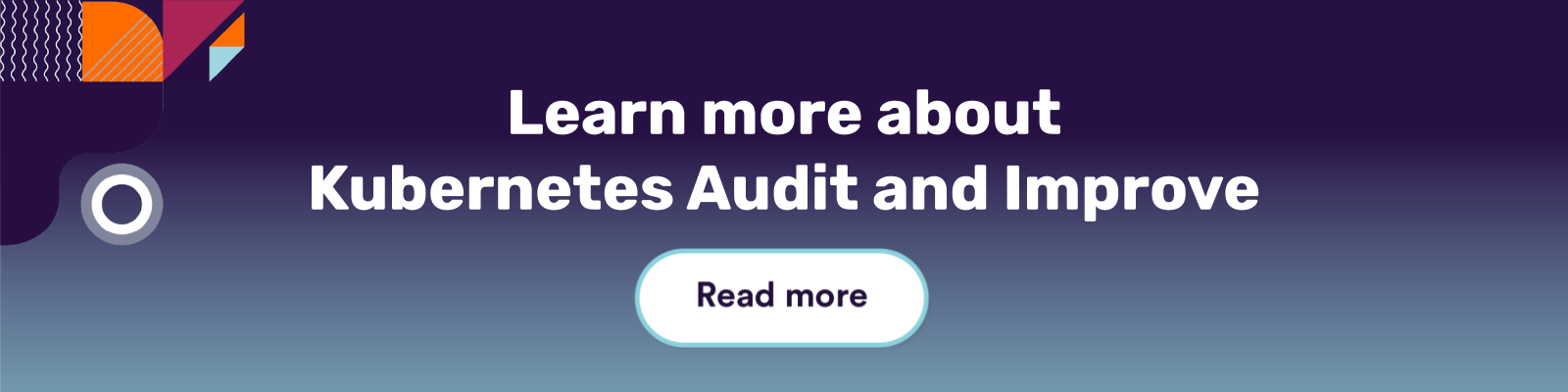 Learn more about Kubernetes Audit and Improve