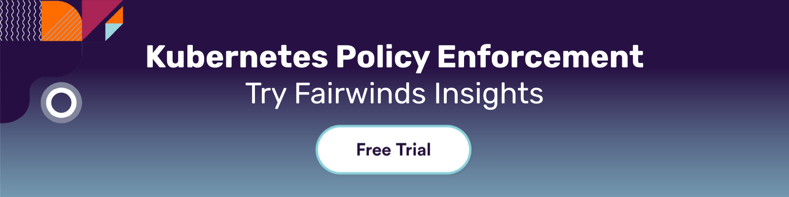Kubernetes Policy Enforcement Fairwinds Insights