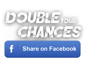 Double your Chances by sharing on Facebook