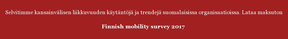 Selvitimme kansainvälisen liikkuvuuden käytäntöjä ja trendejä suomalaisissa organisaatioissa.Lataa maksuton Finnish mobility survey 2017