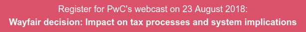 Register for PwC's webcast on 23 August 2018: Wayfair decision: Impact on tax processes and system implications