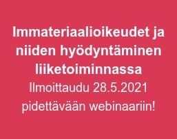 Immateriaalioikeudet ja niiden hyödyntäminen liiketoiminnassa Ilmoittaudu 28.5.2021 pidettävään webinaariin!