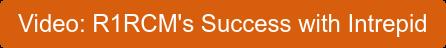 Video: R1RCM's Success with Intrepid