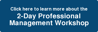 Click here to learn more about the 2-Day Professional Management Workshop