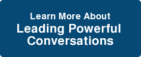 Learn More About Leading Powerful  Conversations