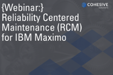 Reliability Centered Maintenance RCM for IBM Maximo Cohesive Solutions CTA to Webinar