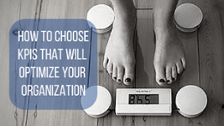 How to Choose KPIs that Optimize your Organization