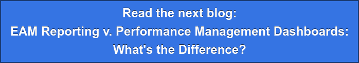 Read the next blog: EAM Reporting v. Performance Management Dashboards: What's the Difference?