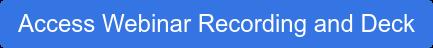 Access Webinar Recording and Deck