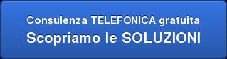 Consulenza TELEFONICA gratuita Scopriamo le SOLUZIONI