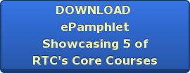 DOWNLOAD   ePamphlet Showcasing 5 of RTC's Core Courses