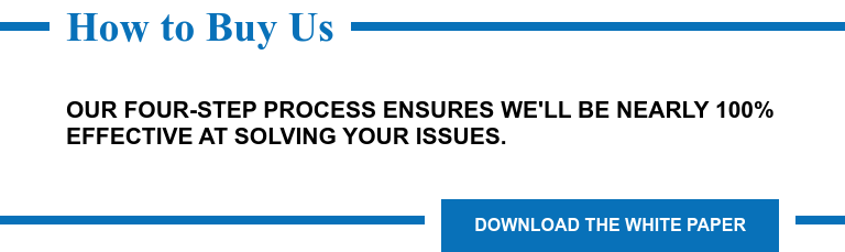 How to Buy Us  Our Four-Step Process Ensures We'll Be Nearly 100% Effective at Solving Your  Issues. Download the White Paper