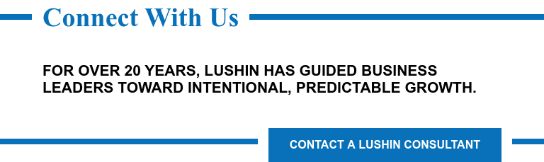 Connect With Us  For nearly 20 years, Lushin has guided business leaders intentional,  predictable growth. Contact a Lushin Consultant