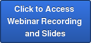 Click to Access  Webinar Recording  and Slides