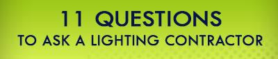11 questions to ask a lighting contractor