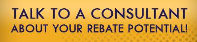 Talk to a Consultant About Rebates