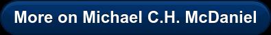 More on Michael C.H. McDaniel