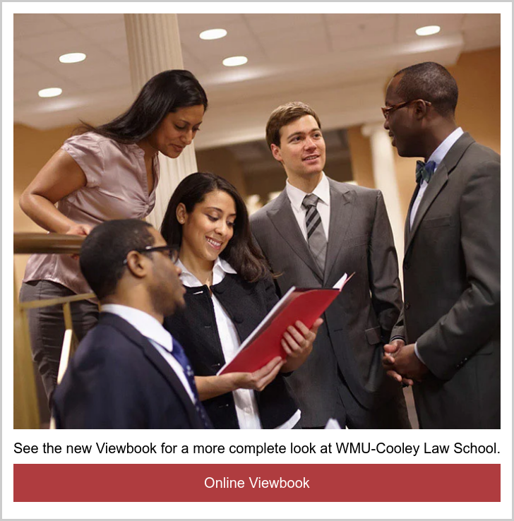See the new Viewbook for a more complete look at WMU-Cooley Law School. Online Viewbook