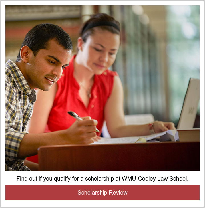 Find out if you qualify for a scholarship at WMU-Cooley Law School. Scholarship Review