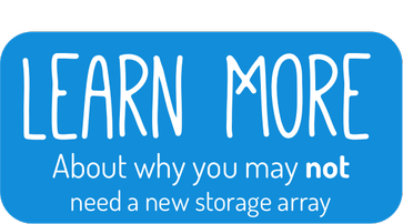 Learn More On Why You May Not Need a new storage array