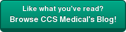 Like what you've read?  Browse CCS Medical's Blog!