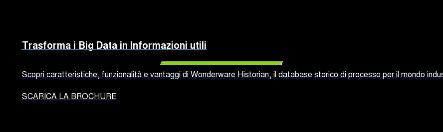 Tutti i numeri di Wonderware Historian  Scopri come migliaia di aziende leader in tutto il mondo utilizzano Historian  per favorire decisioni di business più intelligenti. SCARICA L'INFOGRAPHIC