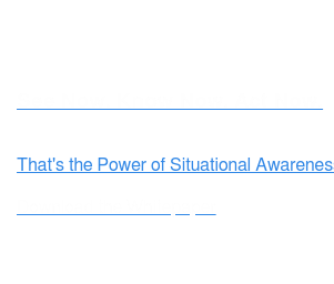 See Now. Know Now. Act Now.  That's the Power of Situational Awareness.   Download the Whitepaper