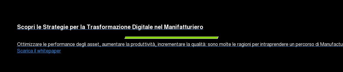 Scopri le Strategie per la Trasformazione Digitale nel Manifatturiero  Ottimizzare le performance degli asset, aumentare la produttività,  incrementare la qualità: sono molte le ragioni per intraprendere un percorso di  Manufacturing Operations Transformation (MOT). Scarica il whitepaper