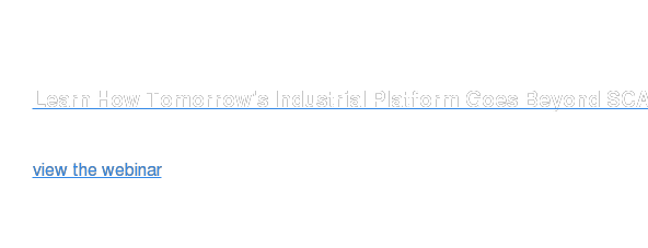Learn How Tomorrow's Industrial Platform Goes Beyond SCADA  view the webinar